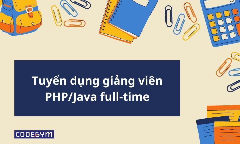 CodeGym tuyển dụng Giảng viên PHP/Java full-time